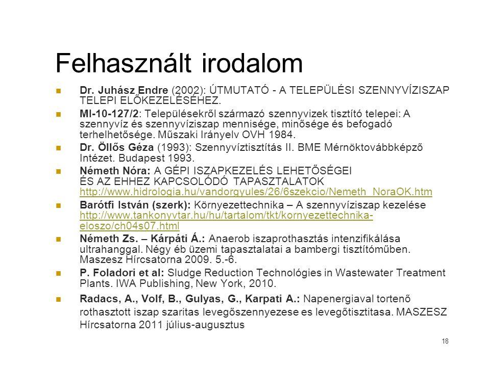 Felhasznált irodalom Dr. Juhász Endre (2002): ÚTMUTATÓ - A TELEPÜLÉSI SZENNYVÍZISZAP TELEPI ELŐKEZELÉSÉHEZ.