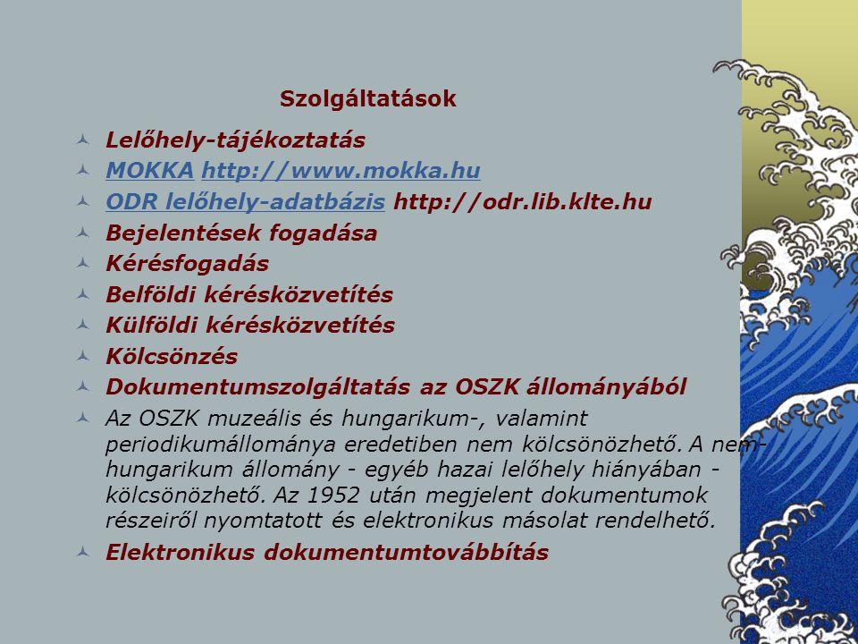 Szolgáltatások Lelőhely-tájékoztatás. MOKKA http://www.mokka.hu. ODR lelőhely-adatbázis http://odr.lib.klte.hu.