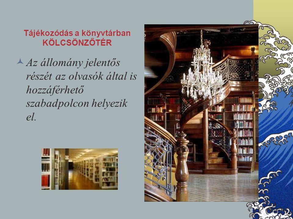Tájékozódás a könyvtárban KÖLCSÖNZŐTÉR