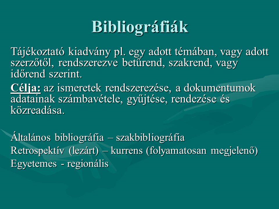 Bibliográfiák Tájékoztató kiadvány pl. egy adott témában, vagy adott szerzőtől, rendszerezve betűrend, szakrend, vagy időrend szerint.