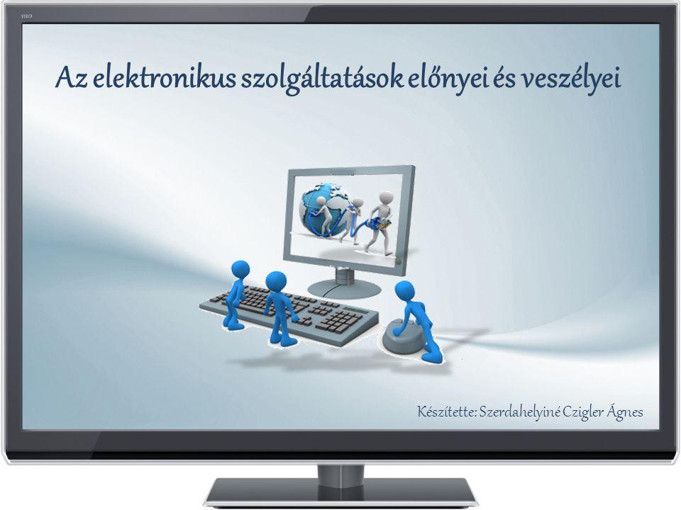 Az elektronikus szolgáltatások előnyei és veszélyei