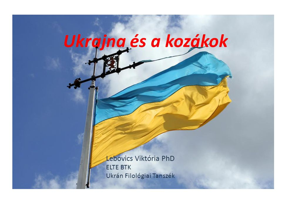 Ukrajna és a kozákok Lebovics Viktória PhD ELTE BTK