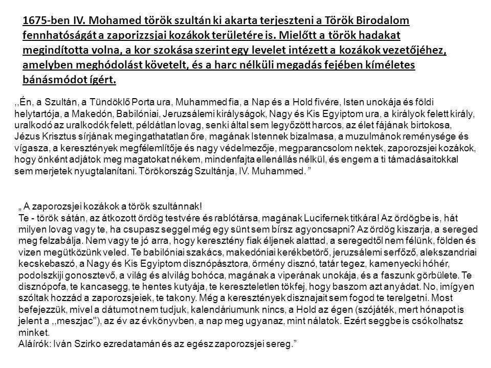 1675-ben IV. Mohamed török szultán ki akarta terjeszteni a Török Birodalom fennhatóságát a zaporizzsjai kozákok területére is. Mielőtt a török hadakat megindította volna, a kor szokása szerint egy levelet intézett a kozákok vezetőjéhez, amelyben meghódolást követelt, és a harc nélküli megadás fejében kíméletes bánásmódot ígért.