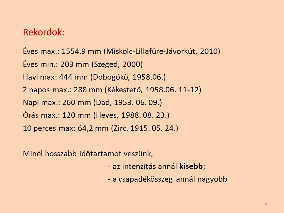 Rekordok: Éves max.: 1554.9 mm (Miskolc-Lillafüre-Jávorkút, 2010)