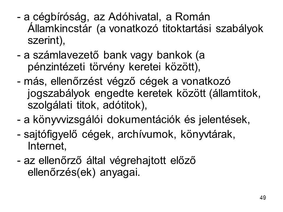 - a cégbíróság, az Adóhivatal, a Román Államkincstár (a vonatkozó titoktartási szabályok szerint),