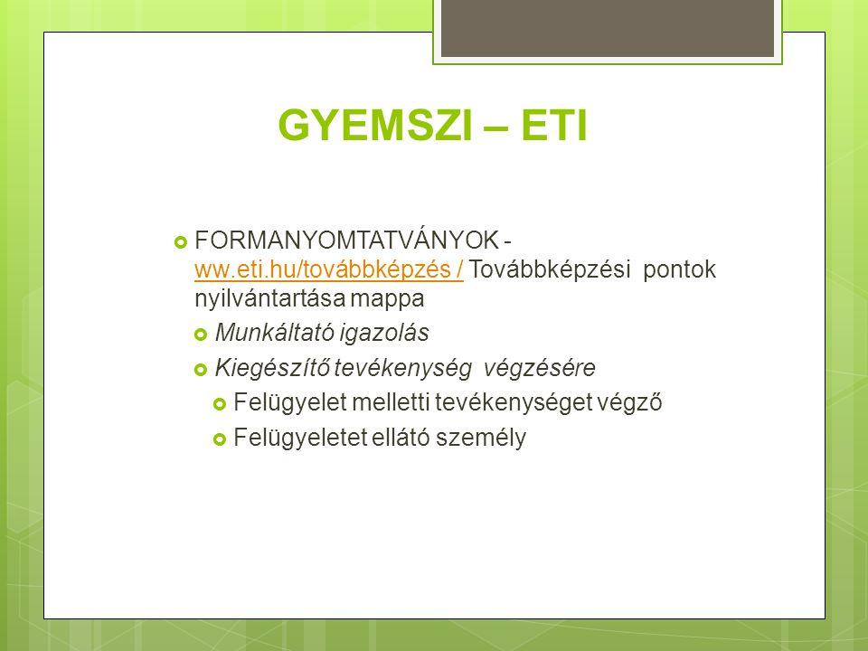 GYEMSZI – ETI FORMANYOMTATVÁNYOK - ww.eti.hu/továbbképzés / Továbbképzési pontok nyilvántartása mappa.