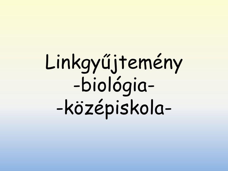 Linkgyűjtemény -biológia- -középiskola-