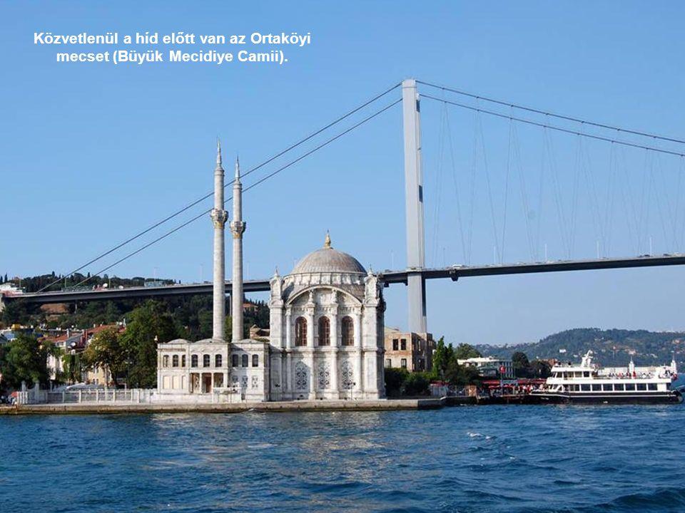 Közvetlenül a híd előtt van az Ortaköyi mecset (Büyük Mecidiye Camii).
