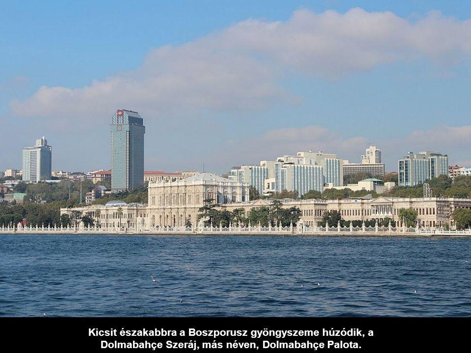 Kicsit északabbra a Boszporusz gyöngyszeme húzódik, a