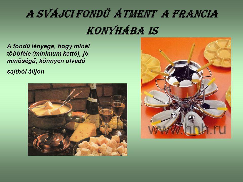 a SVÁJCI fondü átment A francia konyhába is