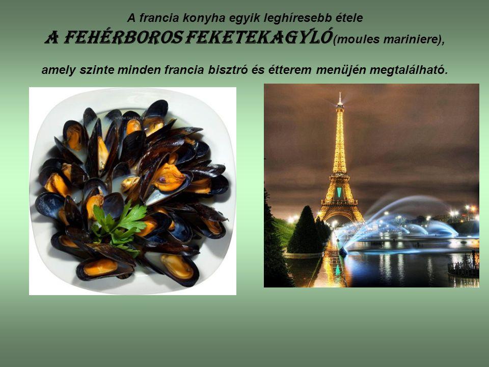 A francia konyha egyik leghíresebb étele a fehérboros feketekagyló (moules mariniere), amely szinte minden francia bisztró és étterem menüjén megtalálható.