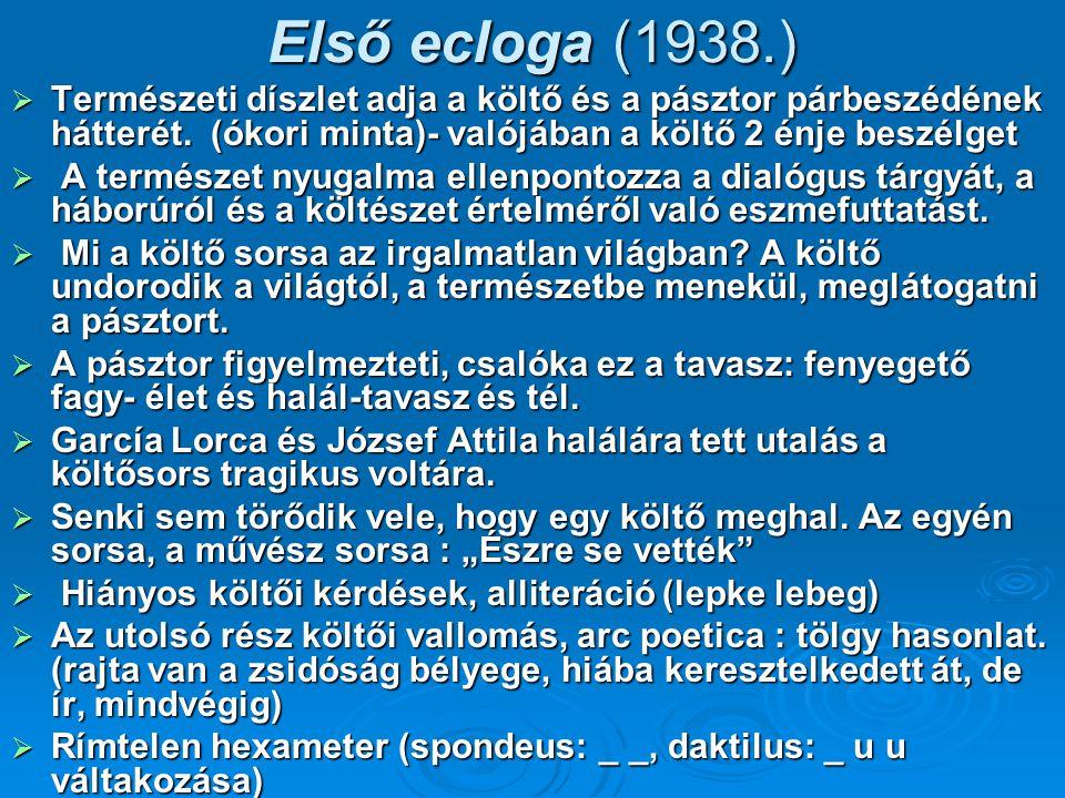 Első ecloga (1938.) Természeti díszlet adja a költő és a pásztor párbeszédének hátterét. (ókori minta)- valójában a költő 2 énje beszélget.