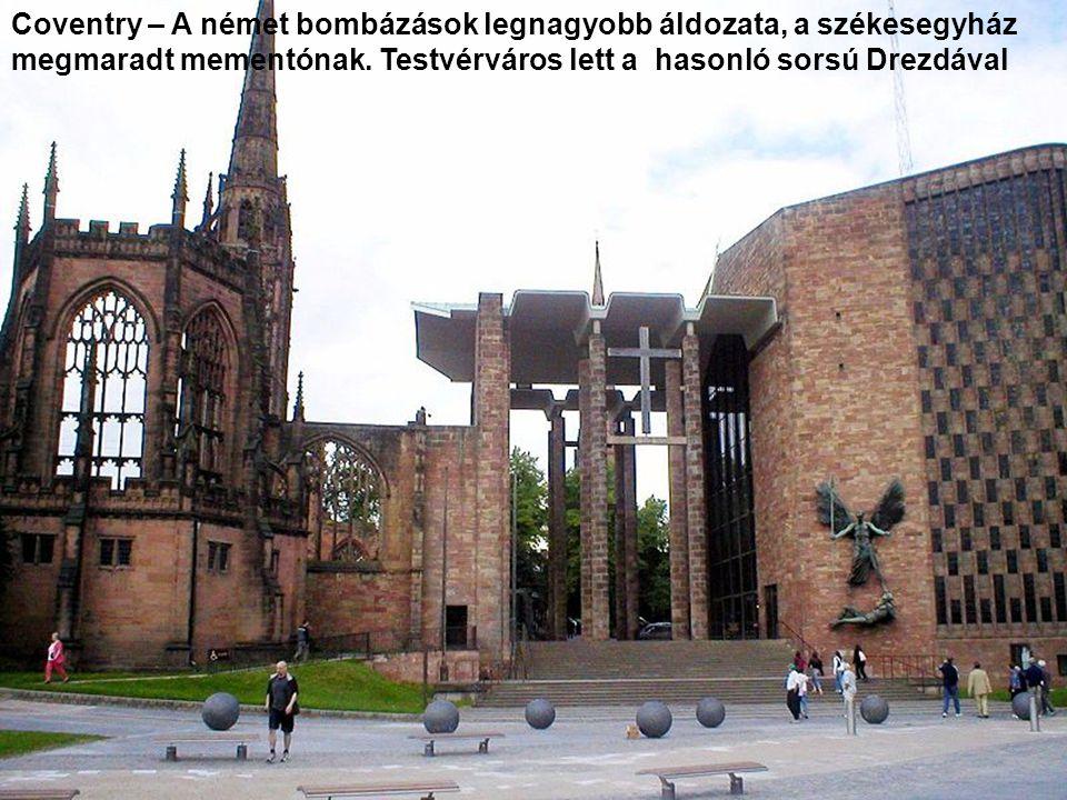 Coventry – A német bombázások legnagyobb áldozata, a székesegyház megmaradt mementónak.