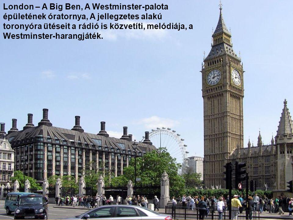 London – A Big Ben, A Westminster-palota épületének óratornya, A jellegzetes alakú toronyóra ütéseit a rádió is közvetíti, melódiája, a Westminster-harangjáték.