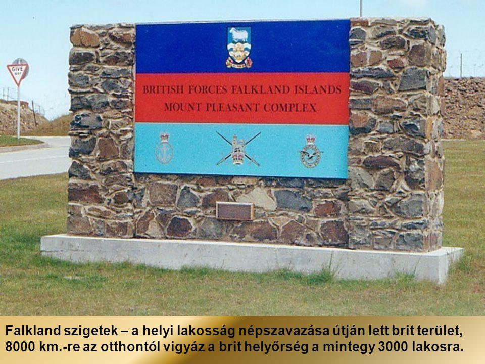 Falkland szigetek – a helyi lakosság népszavazása útján lett brit terület, 8000 km.-re az otthontól vigyáz a brit helyőrség a mintegy 3000 lakosra.