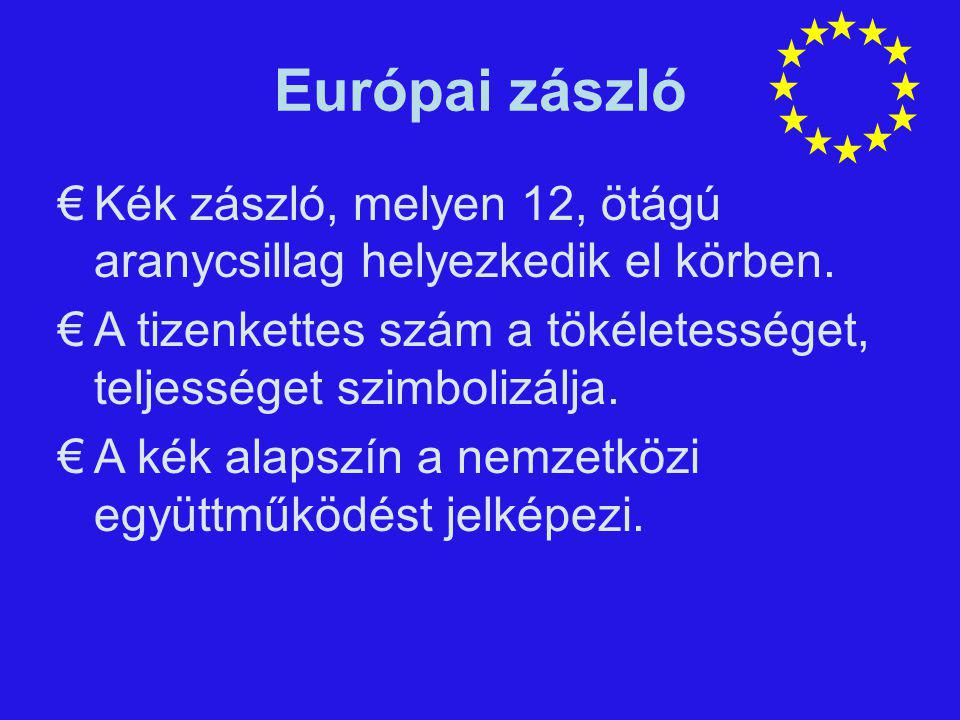 Európai zászló Kék zászló, melyen 12, ötágú aranycsillag helyezkedik el körben. A tizenkettes szám a tökéletességet, teljességet szimbolizálja.