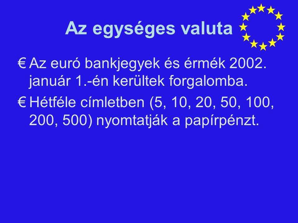 Az egységes valuta Az euró bankjegyek és érmék 2002. január 1.-én kerültek forgalomba.