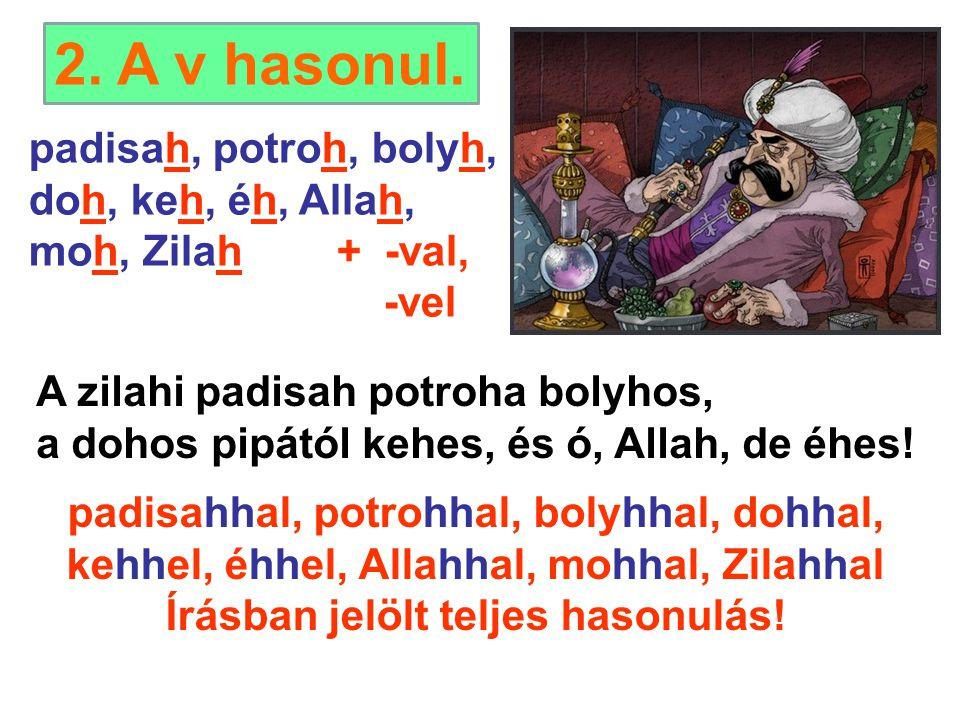 2. A v hasonul. padisah, potroh, bolyh, doh, keh, éh, Allah,