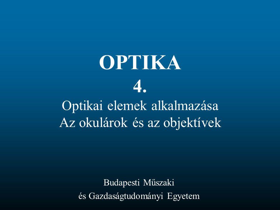 OPTIKA 4. Optikai elemek alkalmazása Az okulárok és az objektívek