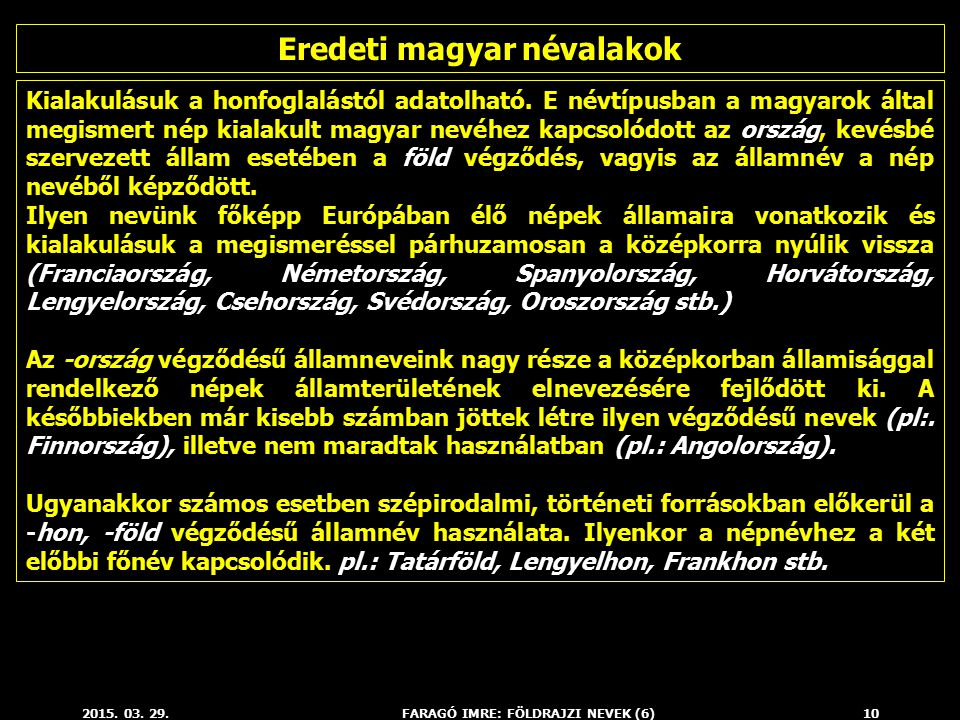 Eredeti magyar névalakok FARAGÓ IMRE: FÖLDRAJZI NEVEK (6)