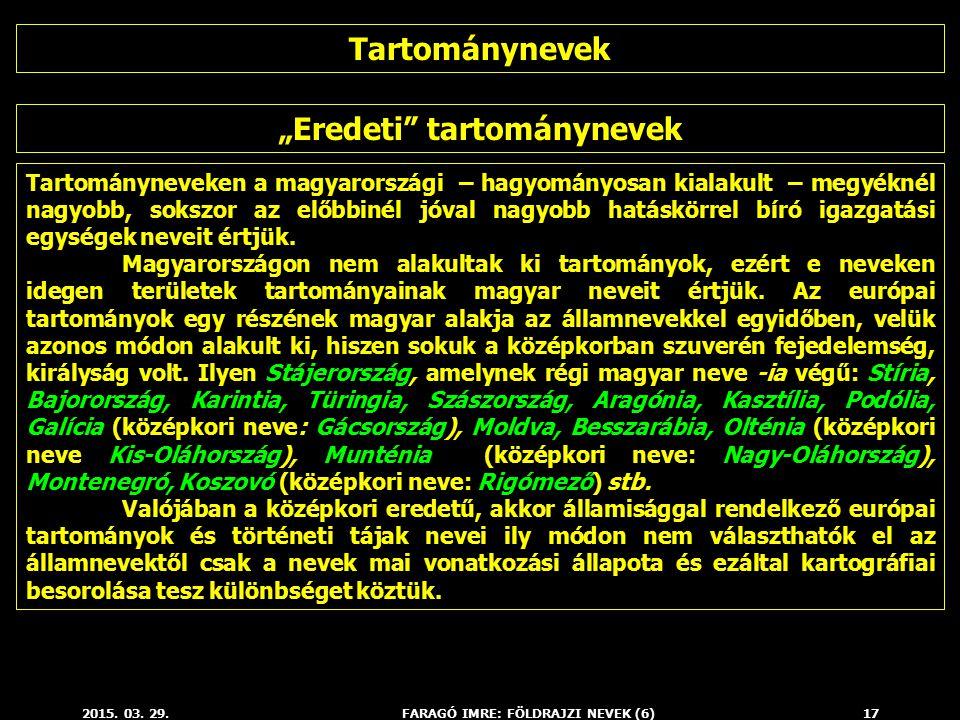 """""""Eredeti tartománynevek FARAGÓ IMRE: FÖLDRAJZI NEVEK (6)"""