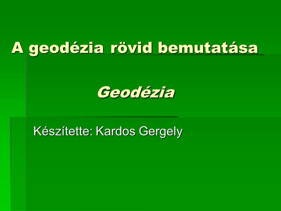 A geodézia rövid bemutatása Geodézia