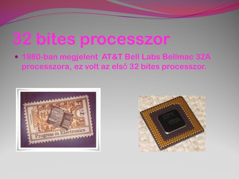 32 bites processzor 1980-ban megjelent AT&T Bell Labs Bellmac 32A processzora, ez volt az első 32 bites processzor.