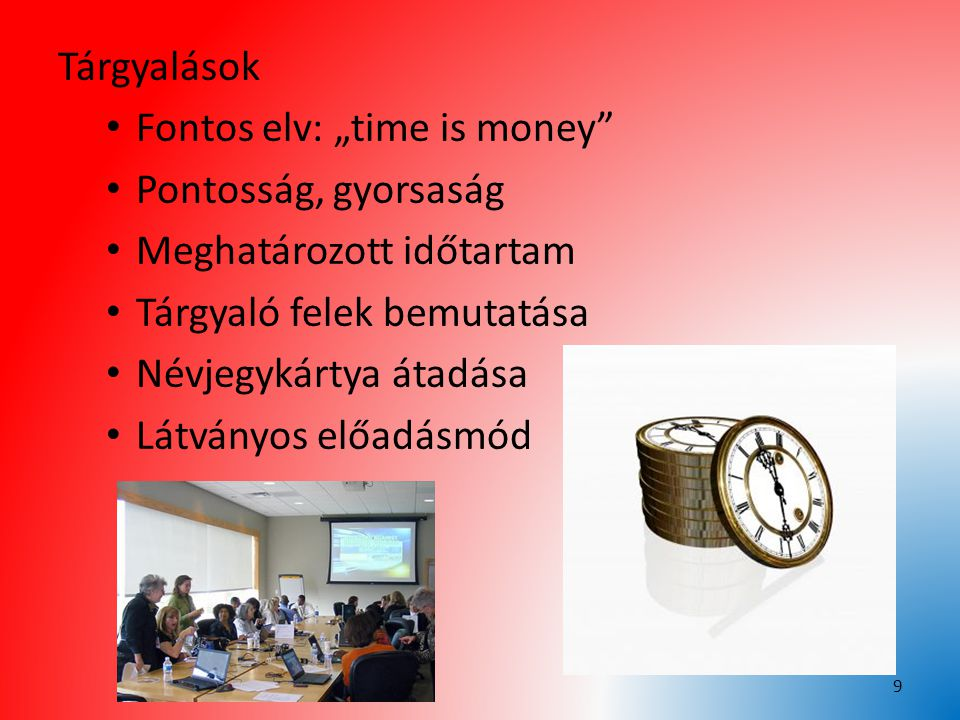 """Tárgyalások Fontos elv: """"time is money Pontosság, gyorsaság. Meghatározott időtartam. Tárgyaló felek bemutatása."""