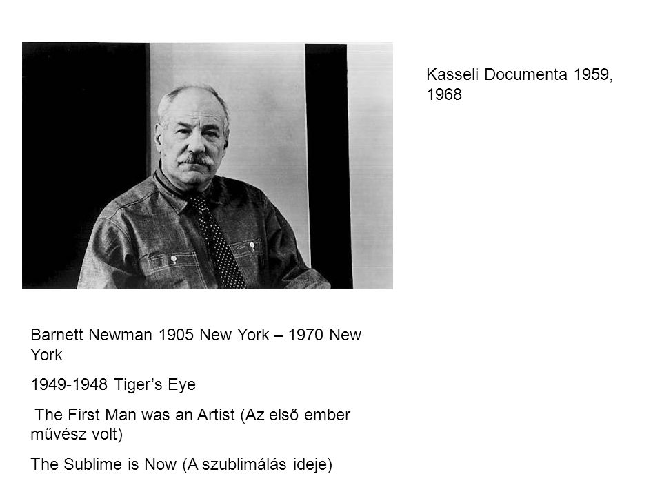 Kasseli Documenta 1959, 1968 Barnett Newman 1905 New York – 1970 New York. 1949-1948 Tiger's Eye.