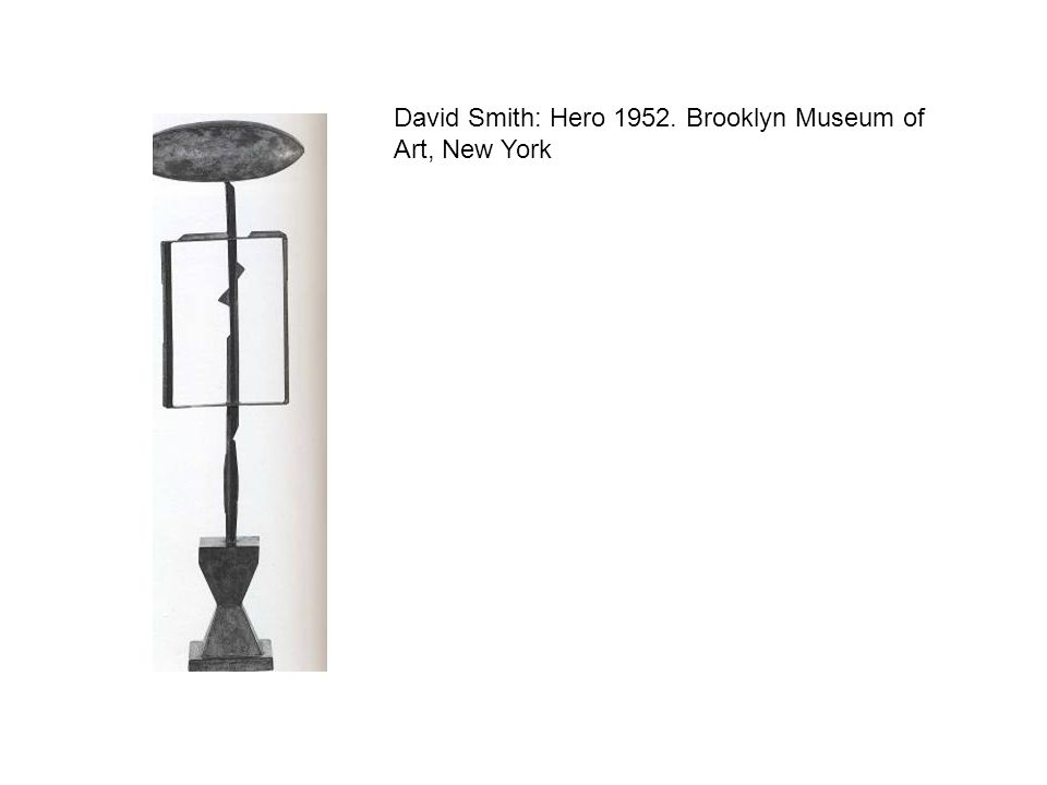 David Smith: Hero 1952. Brooklyn Museum of Art, New York