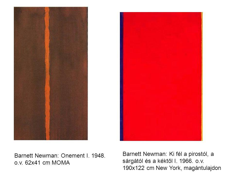 Barnett Newman: Ki fél a pirostól, a sárgától és a kéktől I. 1966. o.v. 190x122 cm New York, magántulajdon