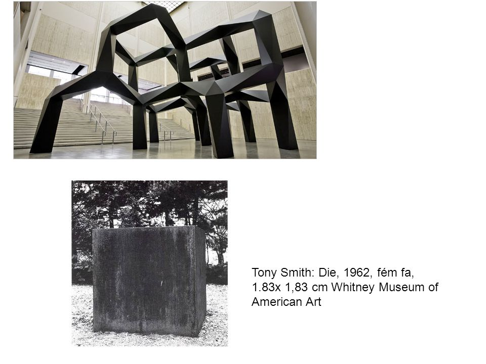Tony Smith: Die, 1962, fém fa, 1.83x 1,83 cm Whitney Museum of American Art