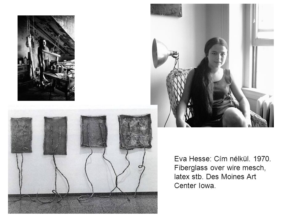 Eva Hesse: Cím nélkül. 1970. Fiberglass over wire mesch, latex stb