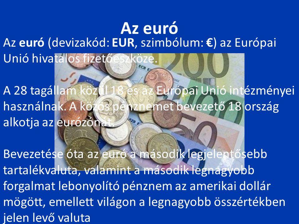 Az euró Az euró (devizakód: EUR, szimbólum: €) az Európai Unió hivatalos fizetőeszköze.