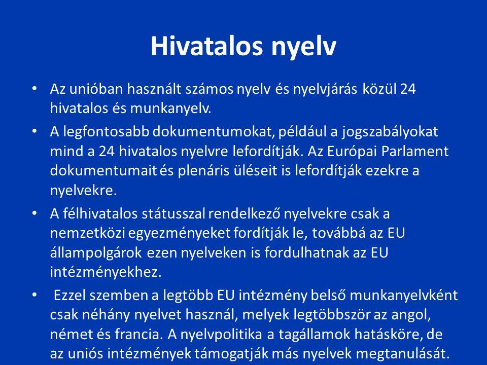 Hivatalos nyelv Az unióban használt számos nyelv és nyelvjárás közül 24 hivatalos és munkanyelv.