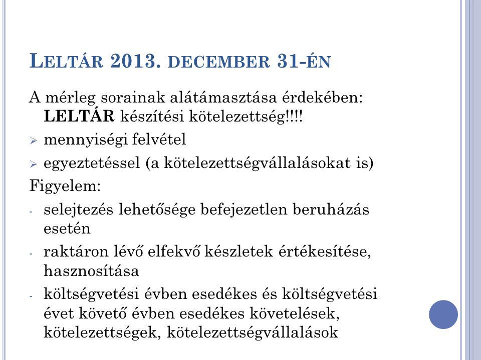Leltár 2013. december 31-én A mérleg sorainak alátámasztása érdekében: LELTÁR készítési kötelezettség!!!!
