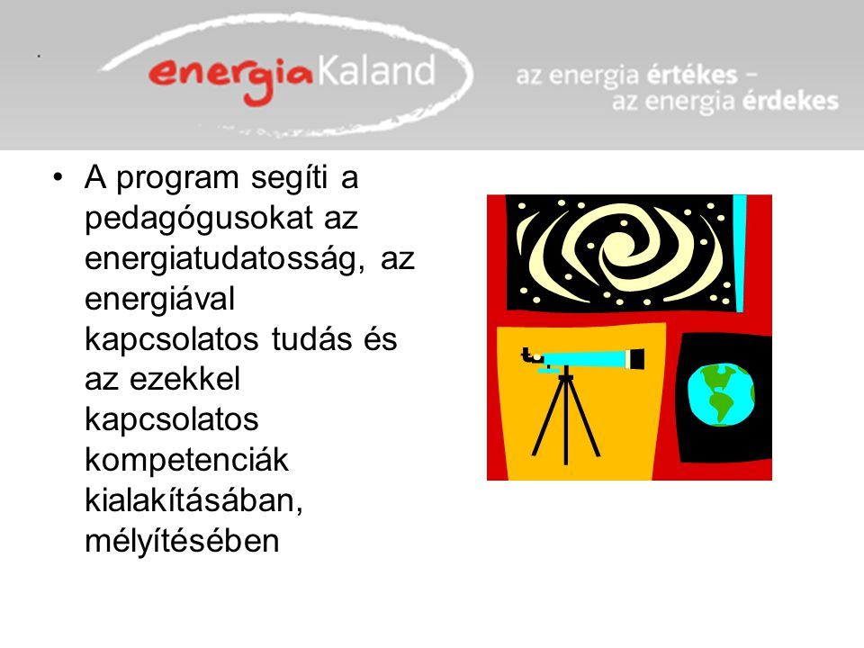 A program segíti a pedagógusokat az energiatudatosság, az energiával kapcsolatos tudás és az ezekkel kapcsolatos kompetenciák kialakításában, mélyítésében