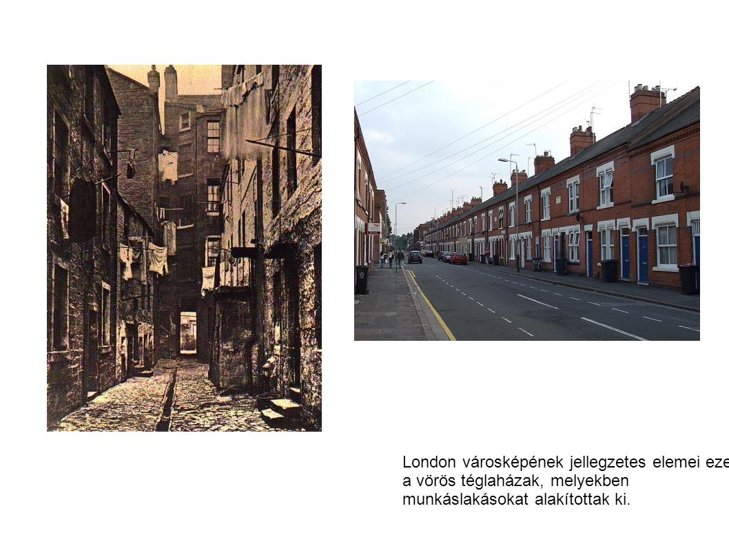 London városképének jellegzetes elemei ezek a vörös téglaházak, melyekben munkáslakásokat alakítottak ki.