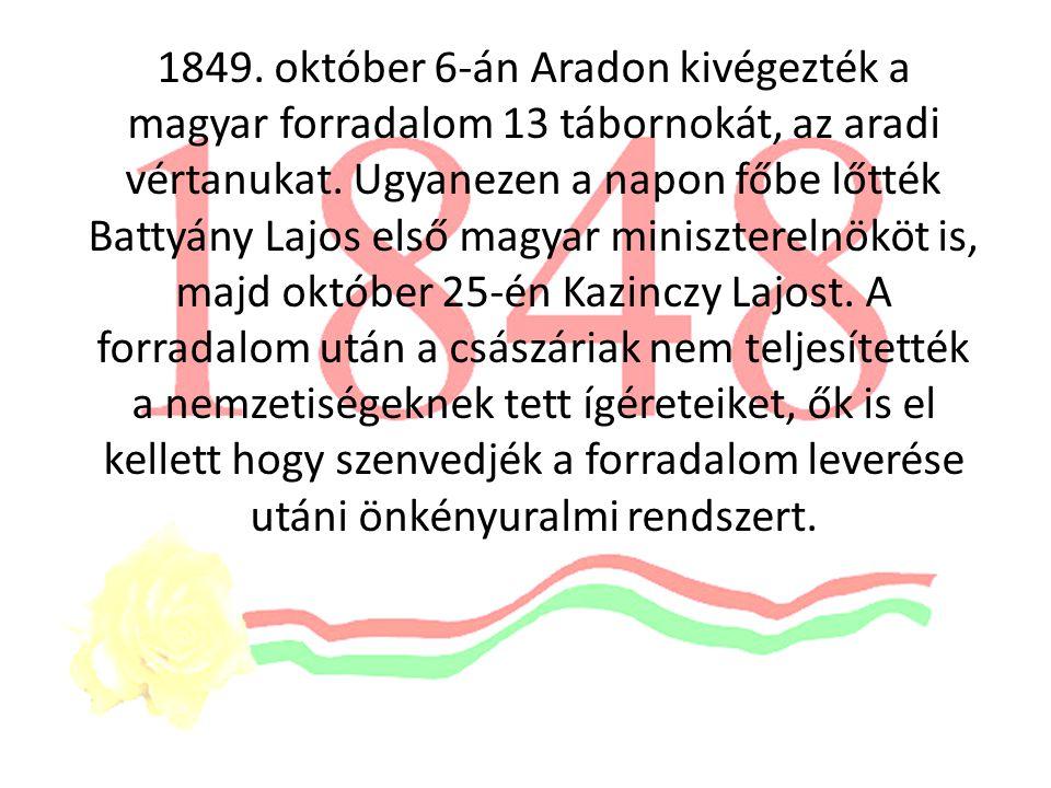 1849. október 6-án Aradon kivégezték a magyar forradalom 13 tábornokát, az aradi vértanukat.