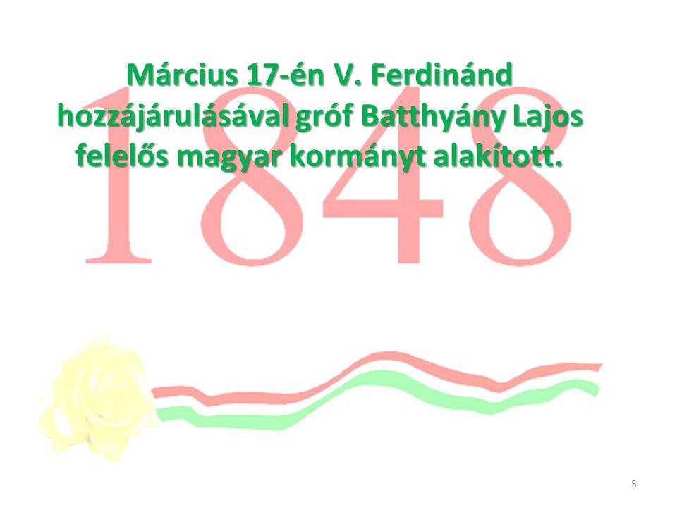 Március 17-én V. Ferdinánd hozzájárulásával gróf Batthyány Lajos felelős magyar kormányt alakított.