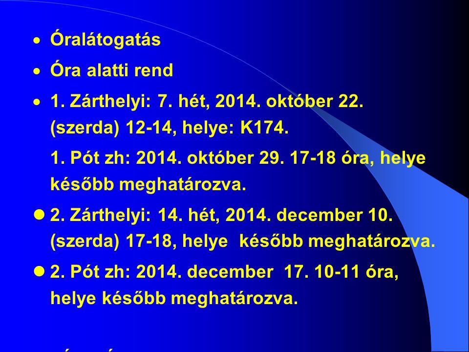 Óralátogatás Óra alatti rend. 1. Zárthelyi: 7. hét, 2014. október 22. (szerda) 12-14, helye: K174.