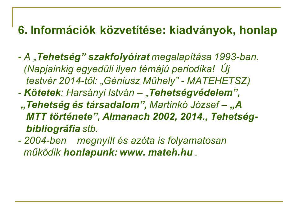 """6. Információk közvetítése: kiadványok, honlap - A """"Tehetség szakfolyóirat megalapítása 1993-ban."""