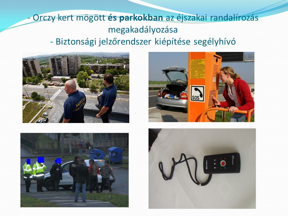 - Orczy kert mögött és parkokban az éjszakai randalírozás megakadályozása - Biztonsági jelzőrendszer kiépítése segélyhívó