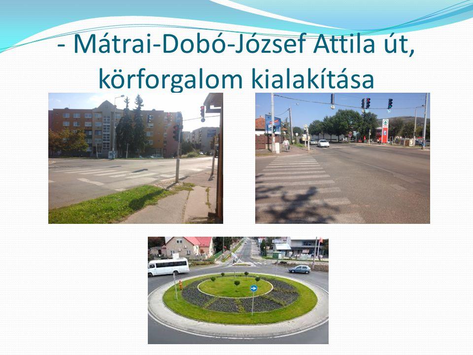 - Mátrai-Dobó-József Attila út, körforgalom kialakítása