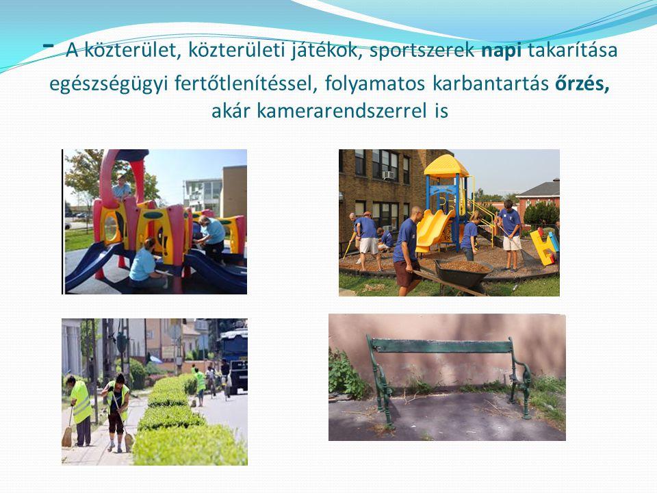 - A közterület, közterületi játékok, sportszerek napi takarítása egészségügyi fertőtlenítéssel, folyamatos karbantartás őrzés, akár kamerarendszerrel is