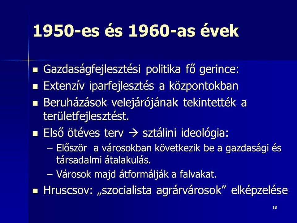1950-es és 1960-as évek Gazdaságfejlesztési politika fő gerince: