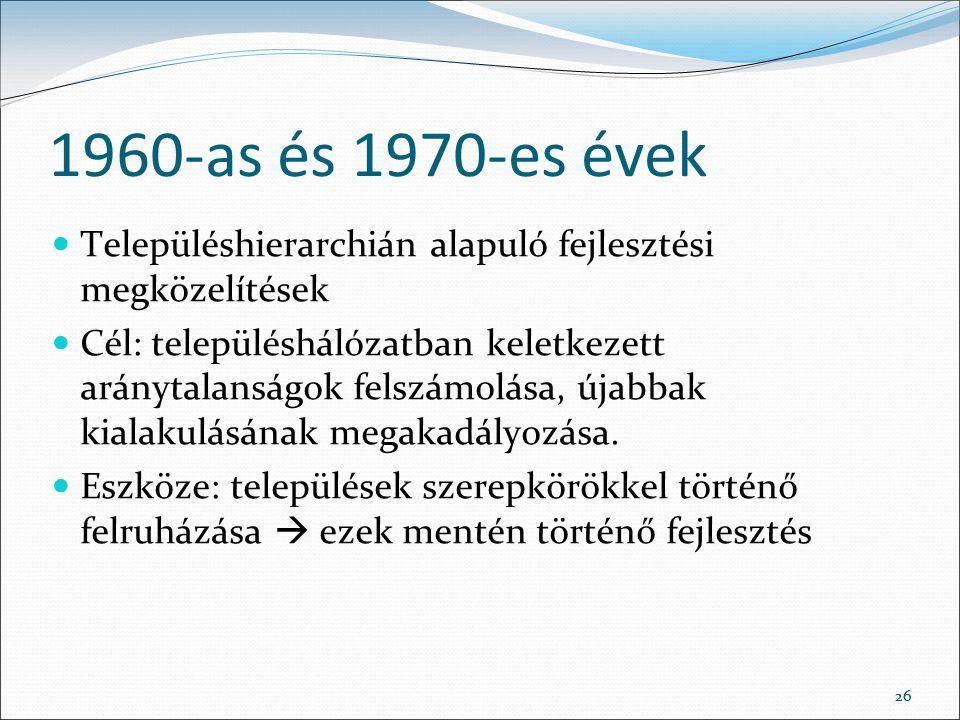 1960-as és 1970-es évek Településhierarchián alapuló fejlesztési megközelítések.