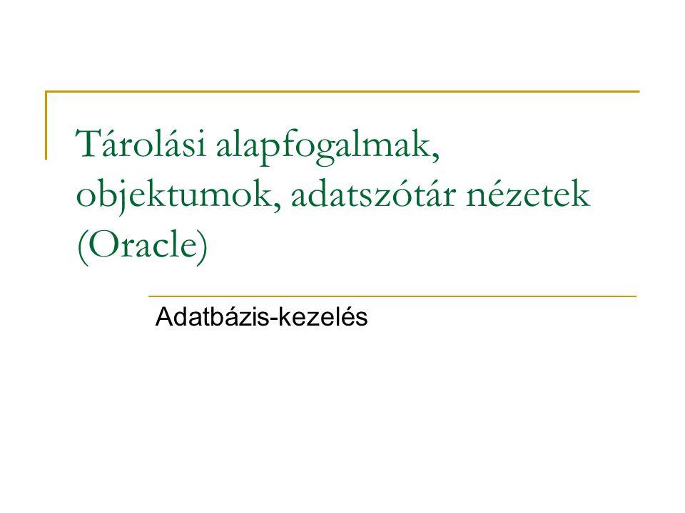 Tárolási alapfogalmak, objektumok, adatszótár nézetek (Oracle)