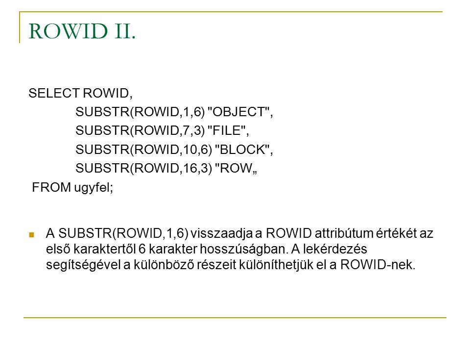 ROWID II. SELECT ROWID, SUBSTR(ROWID,1,6) OBJECT ,