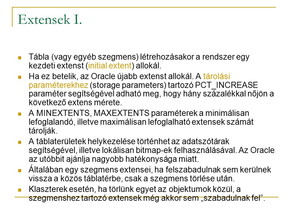 Extensek I. Tábla (vagy egyéb szegmens) létrehozásakor a rendszer egy kezdeti extenst (initial extent) allokál.
